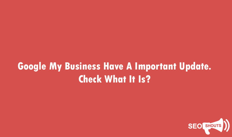 Google My Business Have A Important Update. Check What It Is? 1